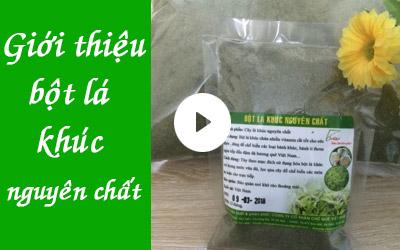 Giới thiệu về bột lá khúc nguyên chất [video]